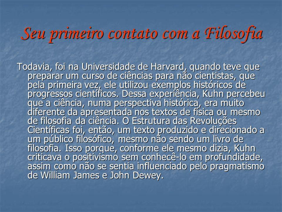 Seu primeiro contato com a Filosofia Todavia, foi na Universidade de Harvard, quando teve que preparar um curso de ciências para não cientistas, que p