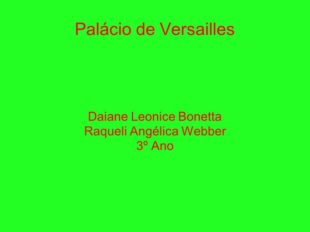 Palácio de Versailles Daiane Leonice Bonetta Raqueli Angélica Webber 3º Ano