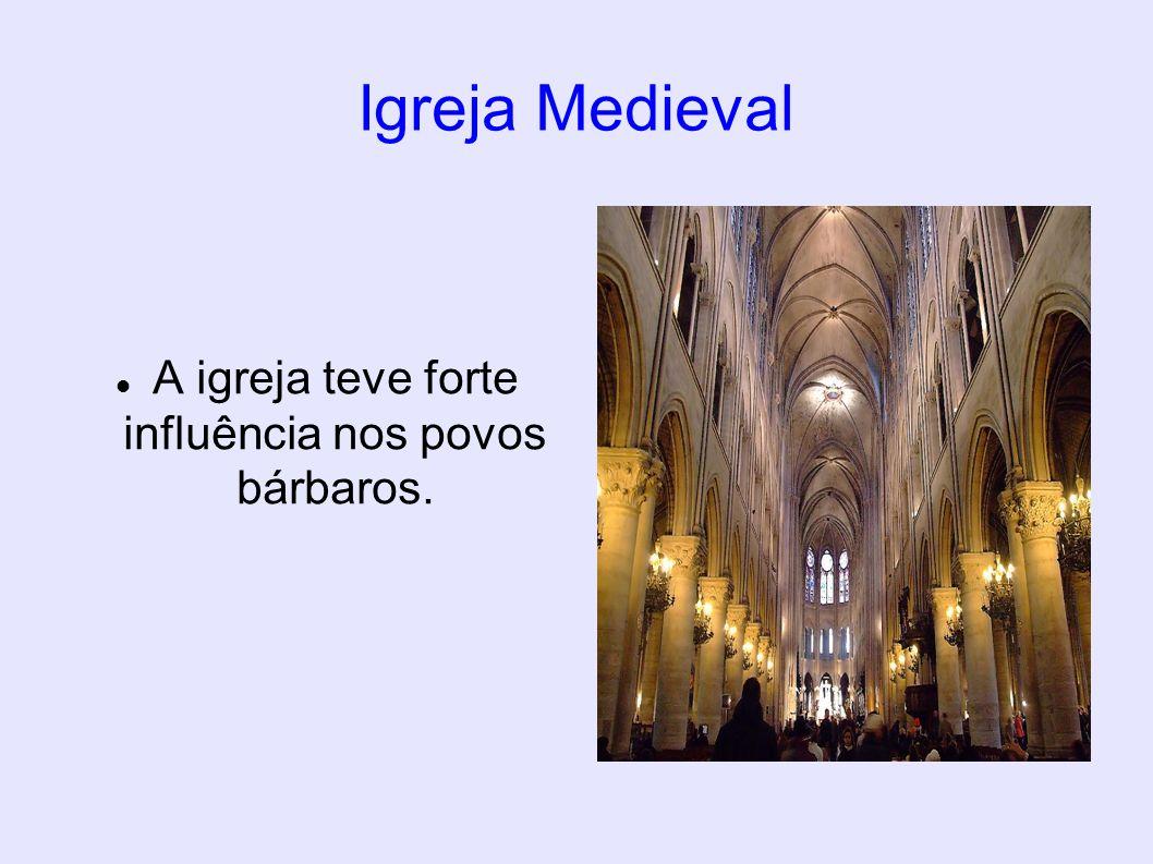 Igreja Medieval A igreja teve forte influência nos povos bárbaros.