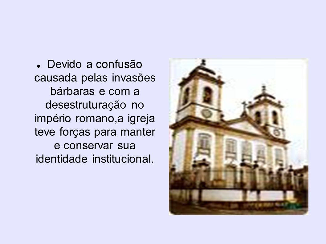 Devido a confusão causada pelas invasões bárbaras e com a desestruturação no império romano,a igreja teve forças para manter e conservar sua identidade institucional.