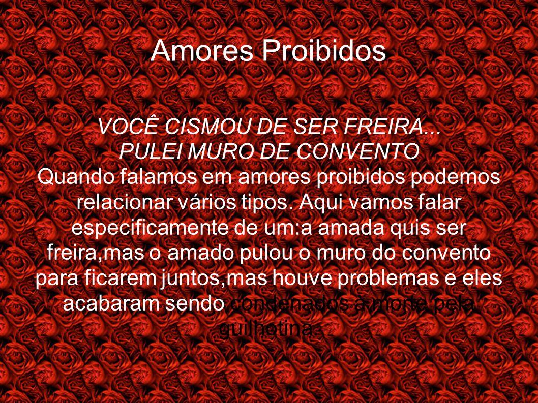 Amores Proibidos VOCÊ CISMOU DE SER FREIRA...