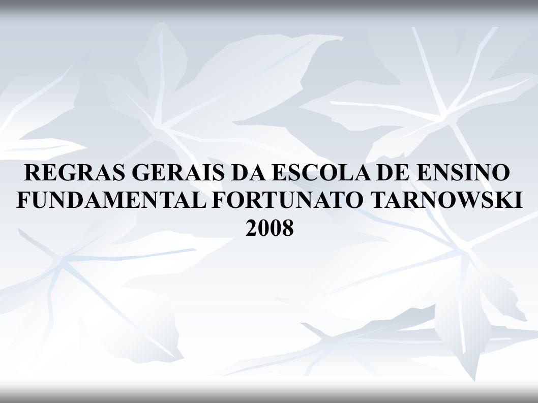 REGRAS GERAIS DA ESCOLA DE ENSINO FUNDAMENTAL FORTUNATO TARNOWSKI 2008