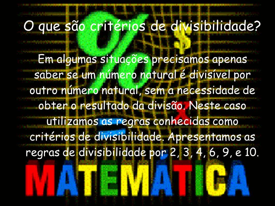 Divisibilidade por 2 Um número é divisível por 2 quando é par, (o algarismo das unidades é 0, 2, 4, 6, 8).