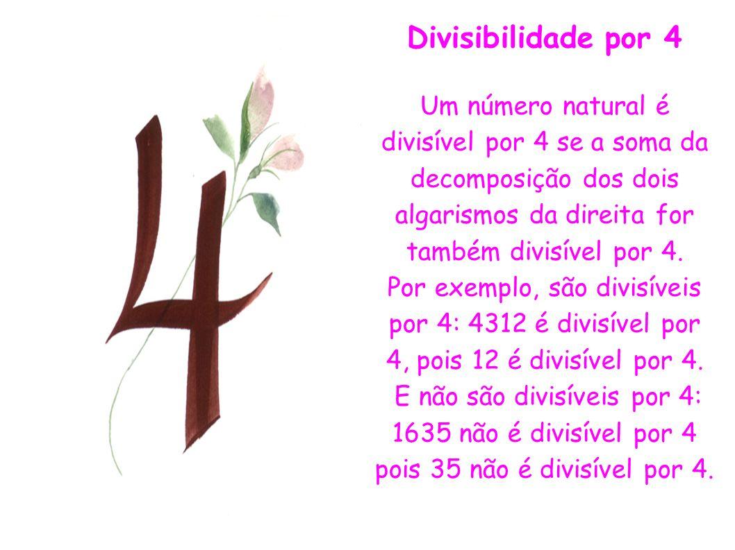 Divisibilidade por 4 Um número natural é divisível por 4 se a soma da decomposição dos dois algarismos da direita for também divisível por 4. Por exem