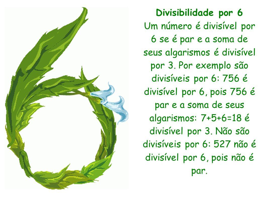 Divisibilidade por 6 Um número é divisível por 6 se é par e a soma de seus algarismos é divisível por 3. Por exemplo são divisíveis por 6: 756 é divis