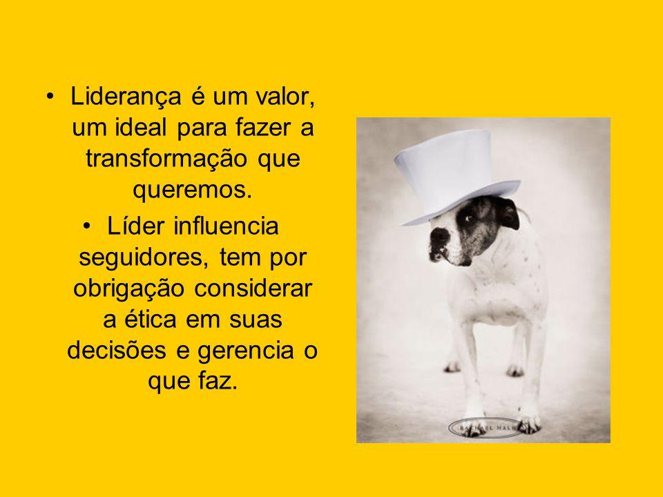 Liderança é um valor, um ideal para fazer a transformação que queremos. Líder influencia seguidores, tem por obrigação considerar a ética em suas deci