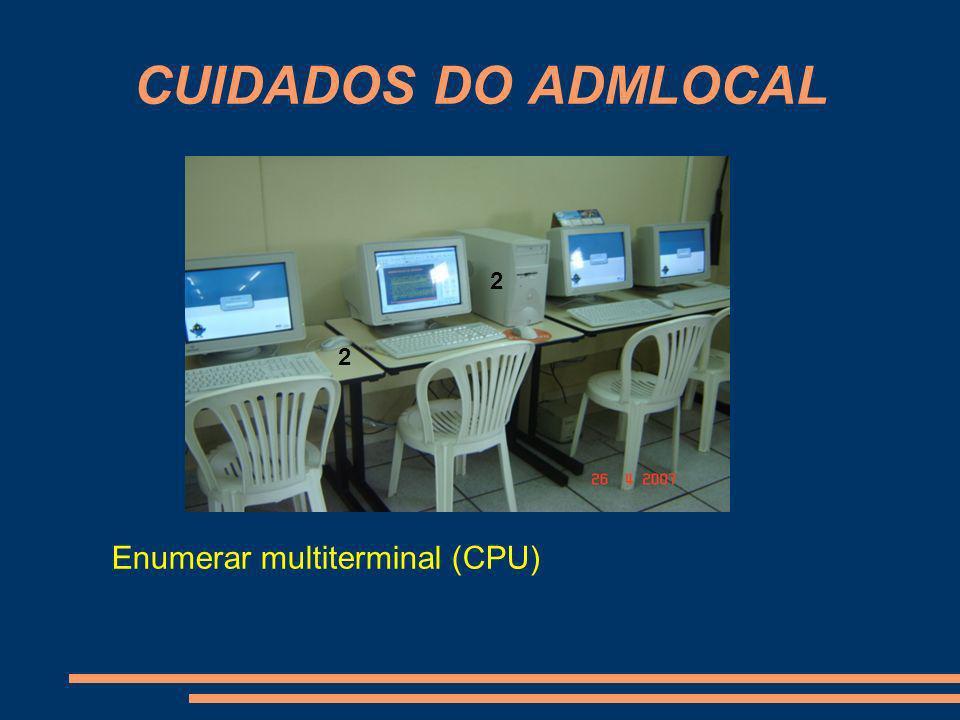 CUIDADOS DO ADMLOCAL Enumerar multiterminal (CPU) 2 2