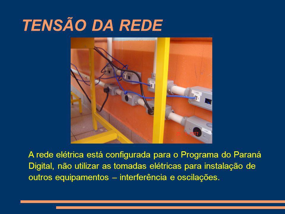 TENSÃO DA REDE A rede elétrica está configurada para o Programa do Paraná Digital, não utilizar as tomadas elétricas para instalação de outros equipam