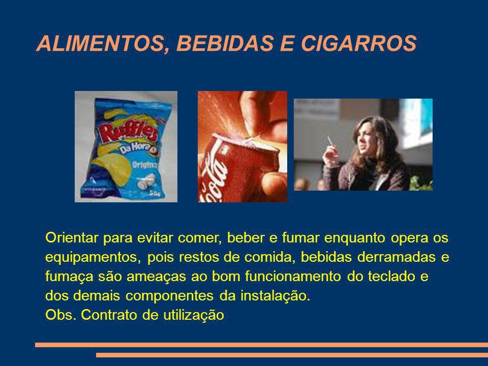 ALIMENTOS, BEBIDAS E CIGARROS Orientar para evitar comer, beber e fumar enquanto opera os equipamentos, pois restos de comida, bebidas derramadas e fu