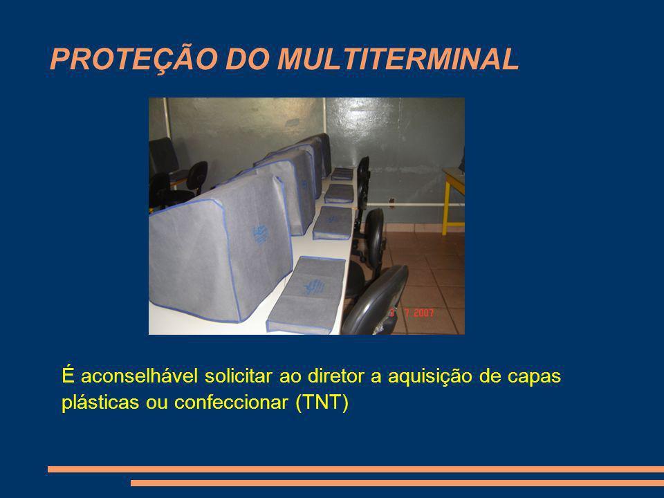 PROTEÇÃO DO MULTITERMINAL É aconselhável solicitar ao diretor a aquisição de capas plásticas ou confeccionar (TNT)