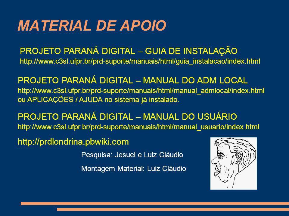 MATERIAL DE APOIO PROJETO PARANÁ DIGITAL – GUIA DE INSTALAÇÃO http://www.c3sl.ufpr.br/prd-suporte/manuais/html/guia_instalacao/index.html PROJETO PARA