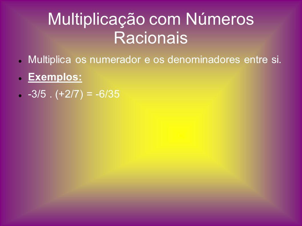 Multiplicação com Números Racionais Multiplica os numerador e os denominadores entre si. Exemplos: -3/5. (+2/7) = -6/35