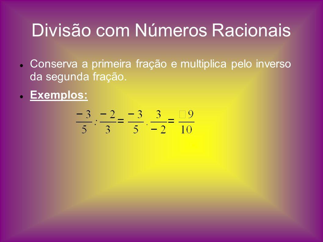 Divisão com Números Racionais Conserva a primeira fração e multiplica pelo inverso da segunda fração. Exemplos: