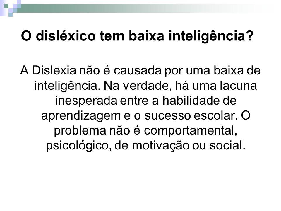 O disléxico tem baixa inteligência? A Dislexia não é causada por uma baixa de inteligência. Na verdade, há uma lacuna inesperada entre a habilidade de