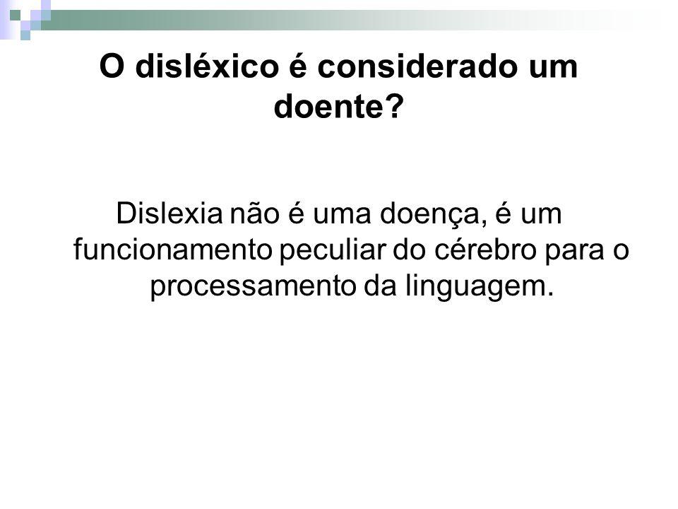O disléxico é considerado um doente? Dislexia não é uma doença, é um funcionamento peculiar do cérebro para o processamento da linguagem.