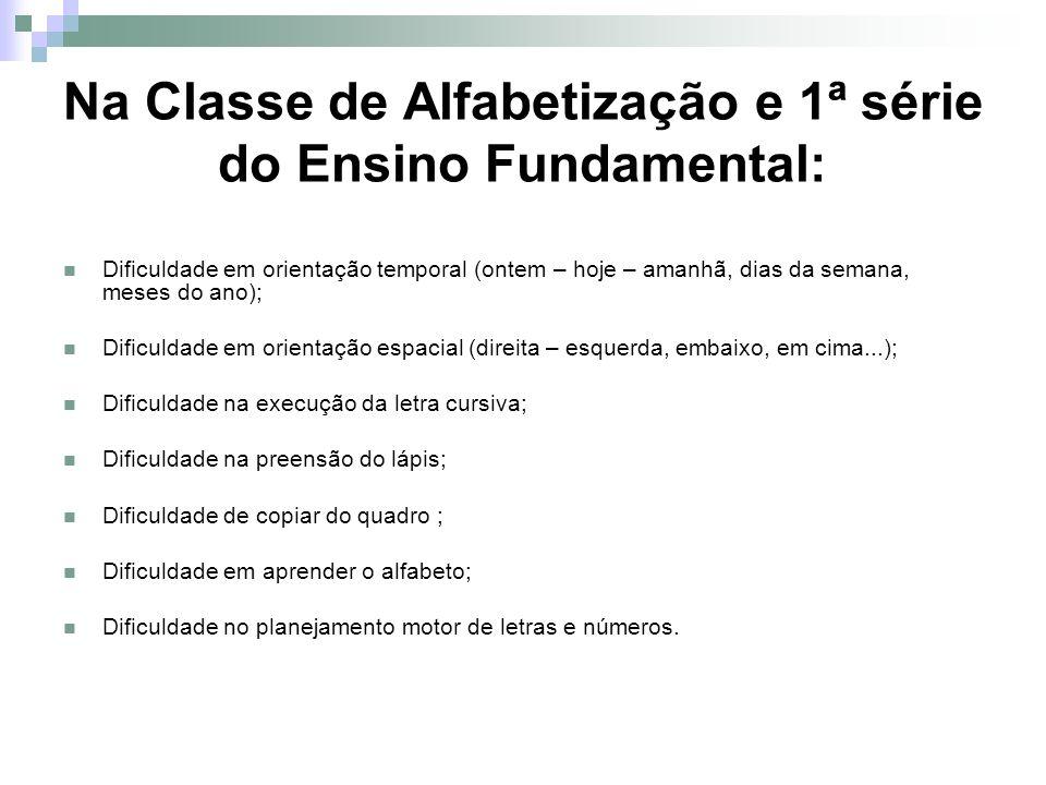 Na Classe de Alfabetização e 1ª série do Ensino Fundamental: Dificuldade em orientação temporal (ontem – hoje – amanhã, dias da semana, meses do ano);