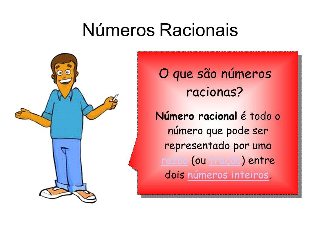 Números Racionais O que são números racionas? Número racional é todo o número que pode ser representado por uma razão (ou fração) entre dois números i
