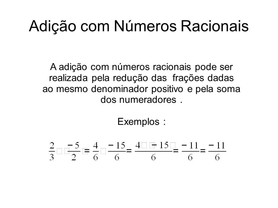 Adição com Números Racionais A adição com números racionais pode ser realizada pela redução das frações dadas ao mesmo denominador positivo e pela som