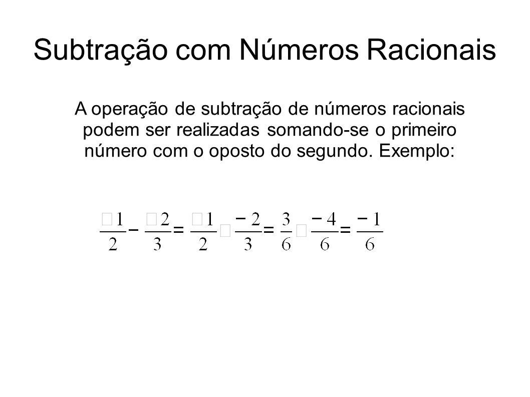 Subtração com Números Racionais A operação de subtração de números racionais podem ser realizadas somando-se o primeiro número com o oposto do segundo