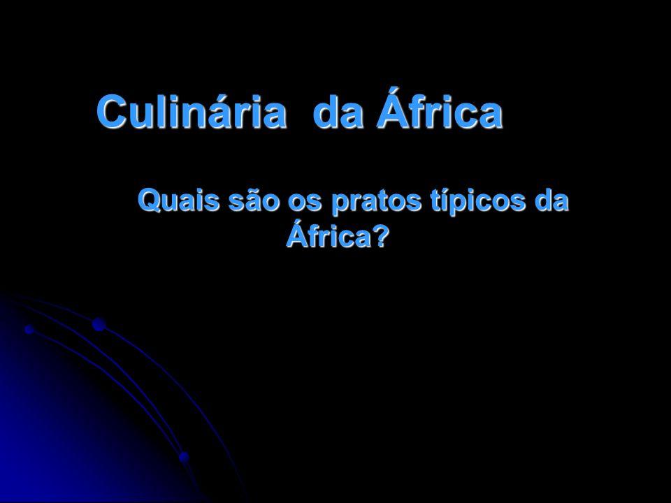 Culinária da África Quais são os pratos típicos da África?