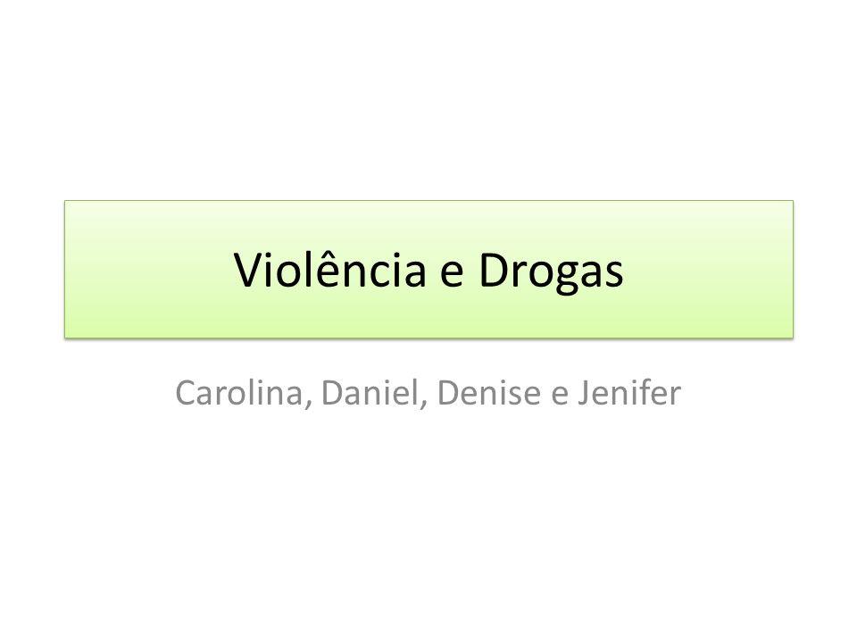 Violência e Drogas Carolina, Daniel, Denise e Jenifer