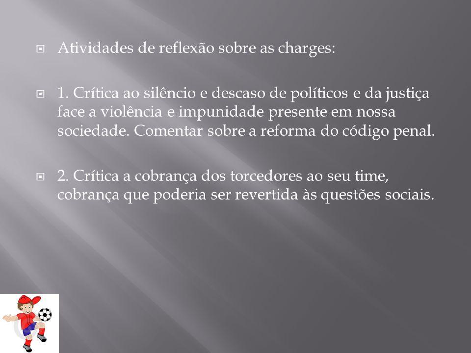 Atividades de reflexão sobre as charges: 1. Crítica ao silêncio e descaso de políticos e da justiça face a violência e impunidade presente em nossa so