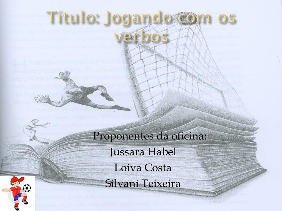 Proponentes da oficina: Jussara Habel Loiva Costa Silvani Teixeira
