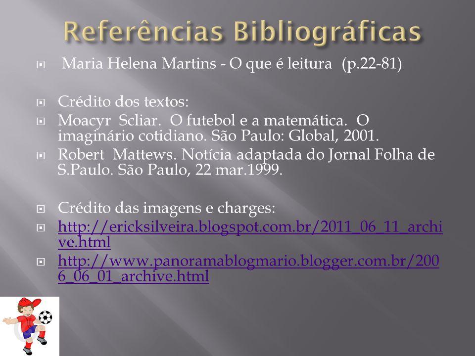Maria Helena Martins - O que é leitura (p.22-81) Crédito dos textos: Moacyr Scliar. O futebol e a matemática. O imaginário cotidiano. São Paulo: Globa