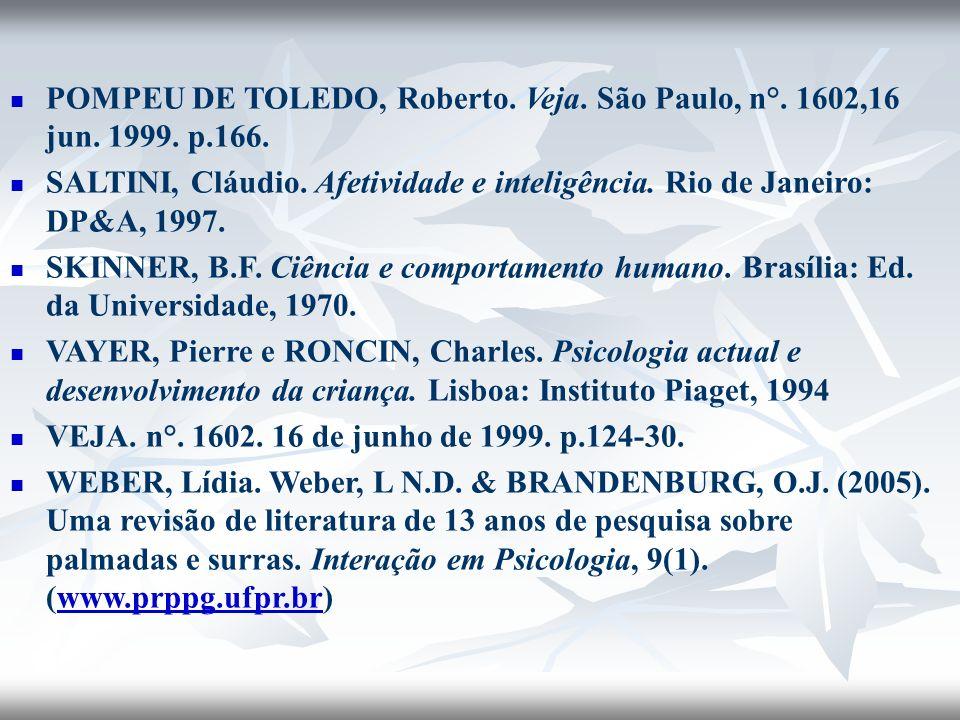 POMPEU DE TOLEDO, Roberto. Veja. São Paulo, n°. 1602,16 jun. 1999. p.166. SALTINI, Cláudio. Afetividade e inteligência. Rio de Janeiro: DP&A, 1997. SK