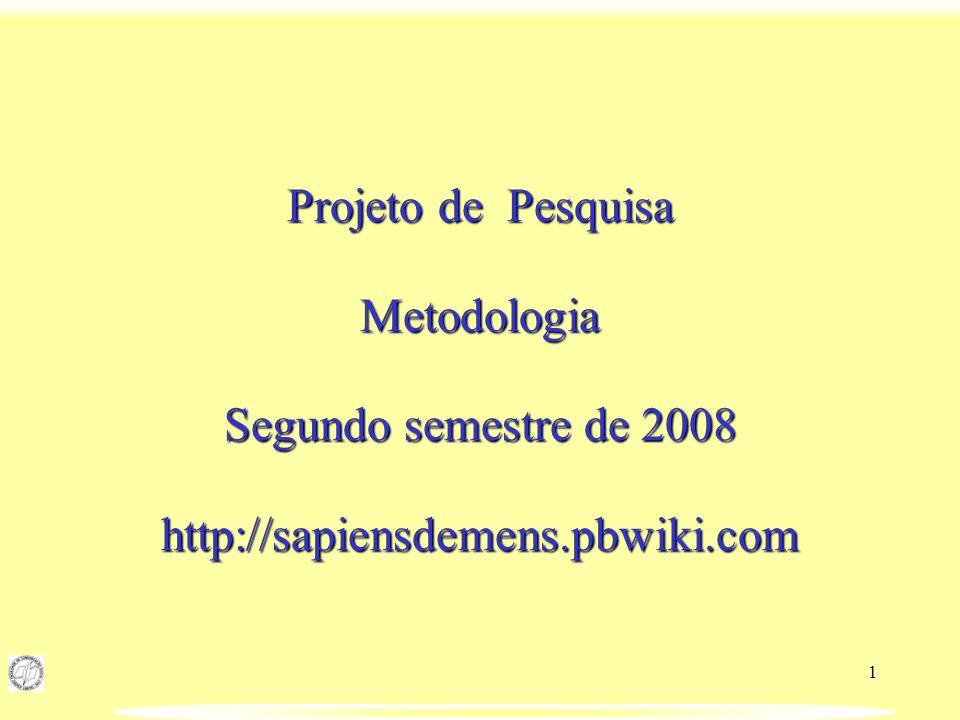 1 Projeto de Pesquisa Metodologia Segundo semestre de 2008 http://sapiensdemens.pbwiki.com