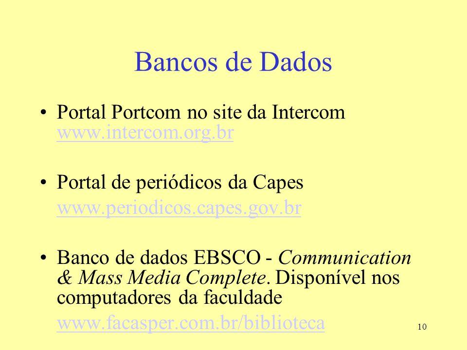 10 Bancos de Dados Portal Portcom no site da Intercom www.intercom.org.br www.intercom.org.br Portal de periódicos da Capes www.periodicos.capes.gov.b