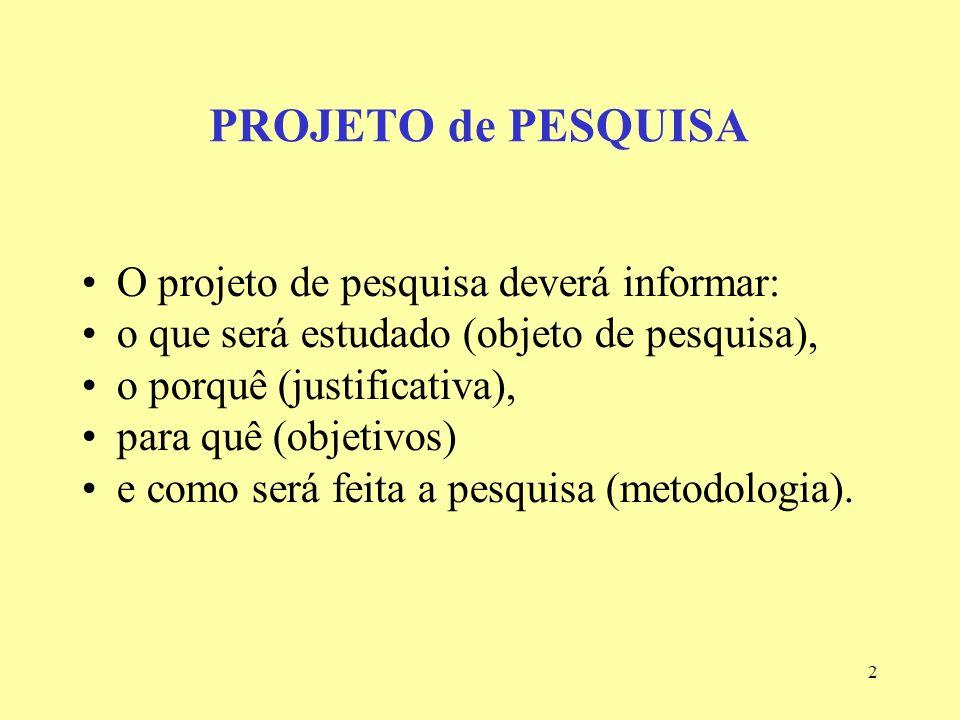 2 PROJETO de PESQUISA O projeto de pesquisa deverá informar: o que será estudado (objeto de pesquisa), o porquê (justificativa), para quê (objetivos)