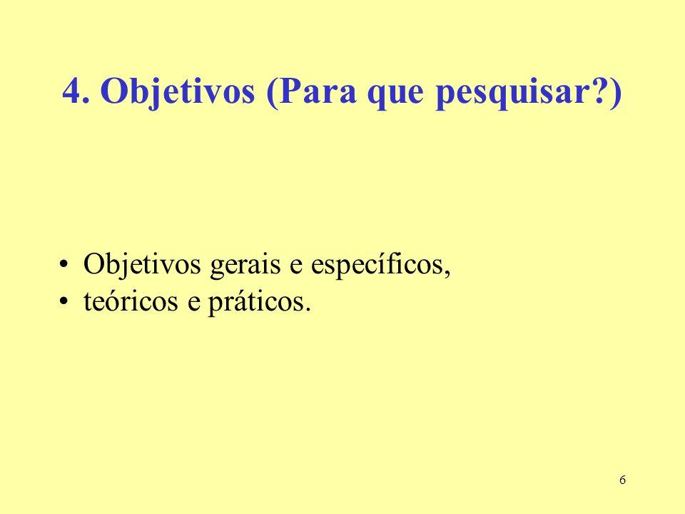 6 4. Objetivos (Para que pesquisar?) Objetivos gerais e específicos, teóricos e práticos.