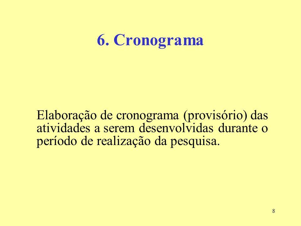 8 6. Cronograma Elaboração de cronograma (provisório) das atividades a serem desenvolvidas durante o período de realização da pesquisa.