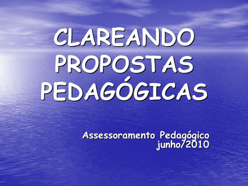 CLAREANDO PROPOSTAS PEDAGÓGICAS Assessoramento Pedagógico junho/2010
