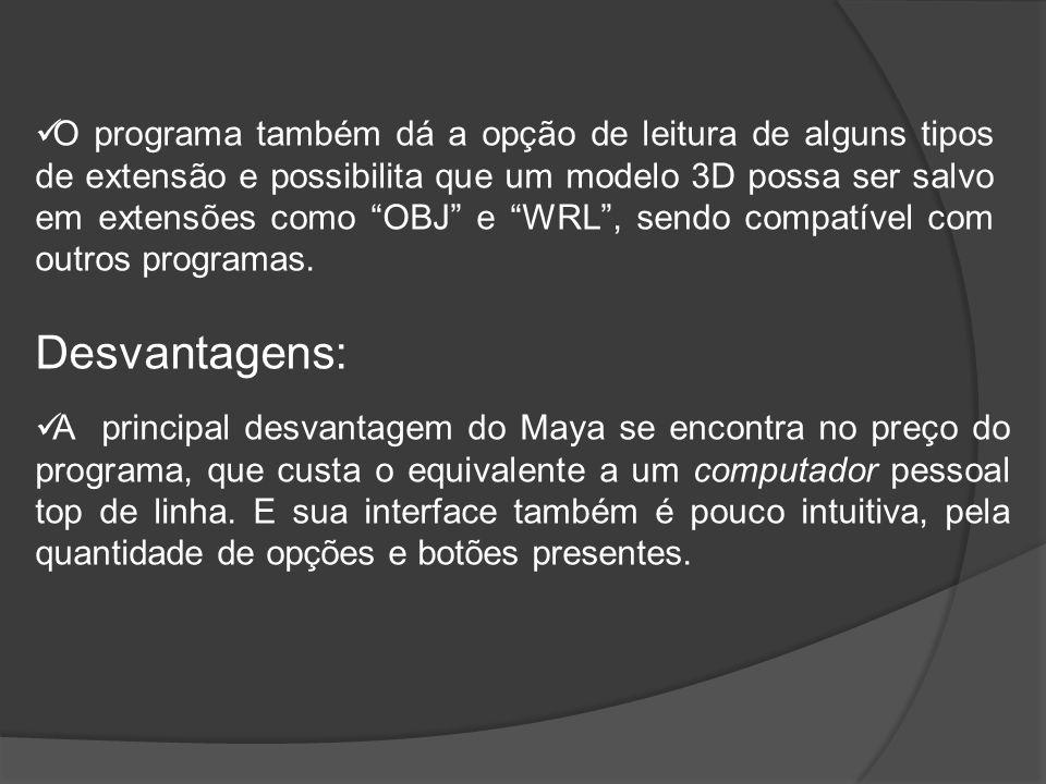 Desvantagens: A principal desvantagem do Maya se encontra no preço do programa, que custa o equivalente a um computador pessoal top de linha.