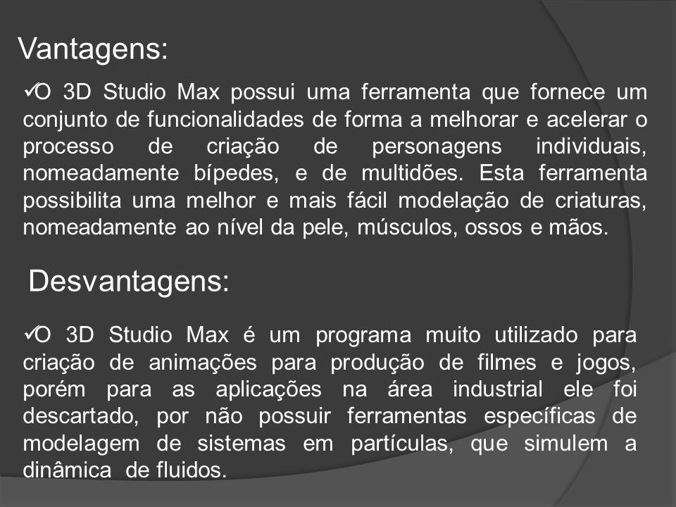 Vantagens: O 3D Studio Max possui uma ferramenta que fornece um conjunto de funcionalidades de forma a melhorar e acelerar o processo de criação de personagens individuais, nomeadamente bípedes, e de multidões.