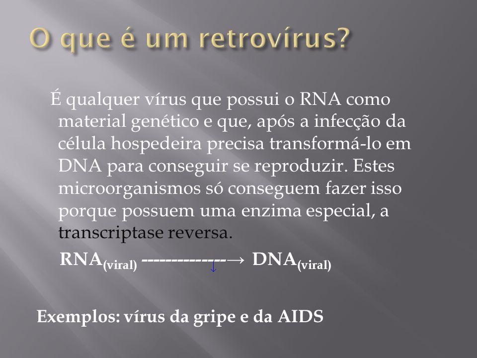 É qualquer vírus que possui o RNA como material genético e que, após a infecção da célula hospedeira precisa transformá-lo em DNA para conseguir se re