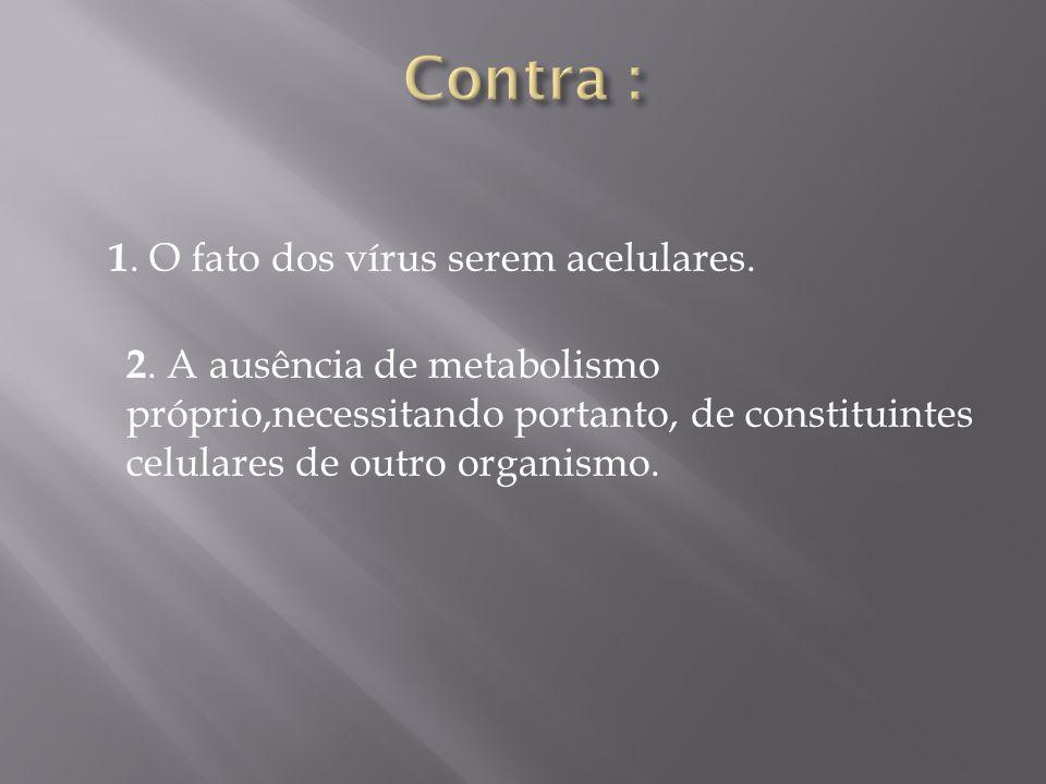 1. O fato dos vírus serem acelulares. 2. A ausência de metabolismo próprio,necessitando portanto, de constituintes celulares de outro organismo.