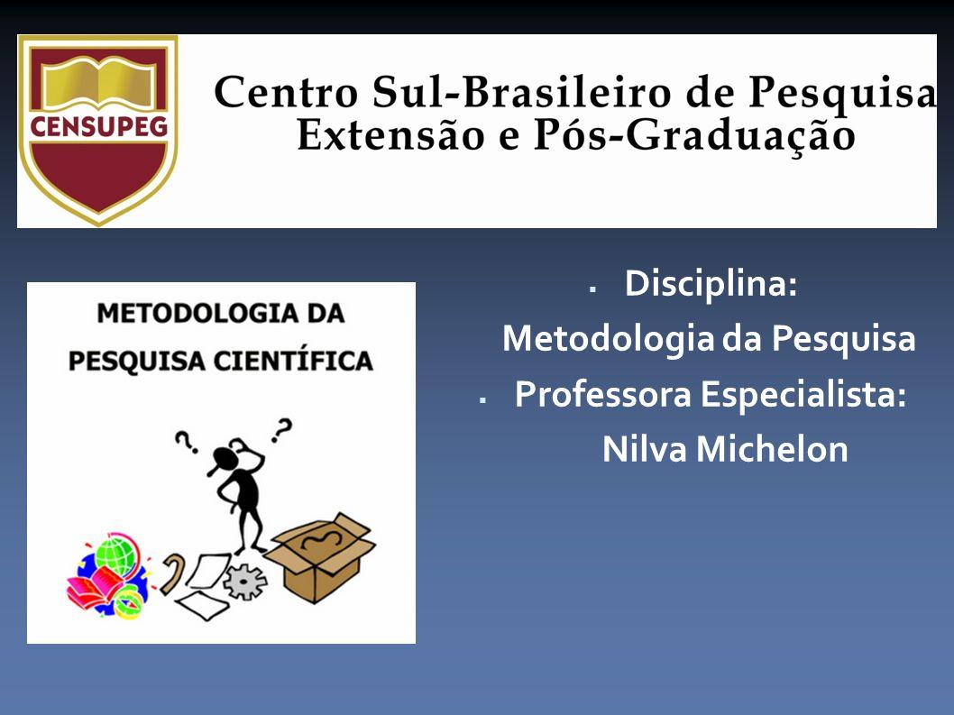 Disciplina: Metodologia da Pesquisa Professora Especialista: Nilva Michelon