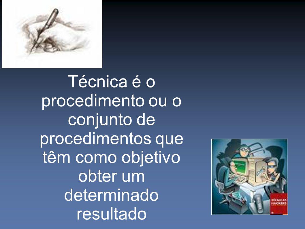 Técnica é o procedimento ou o conjunto de procedimentos que têm como objetivo obter um determinado resultado