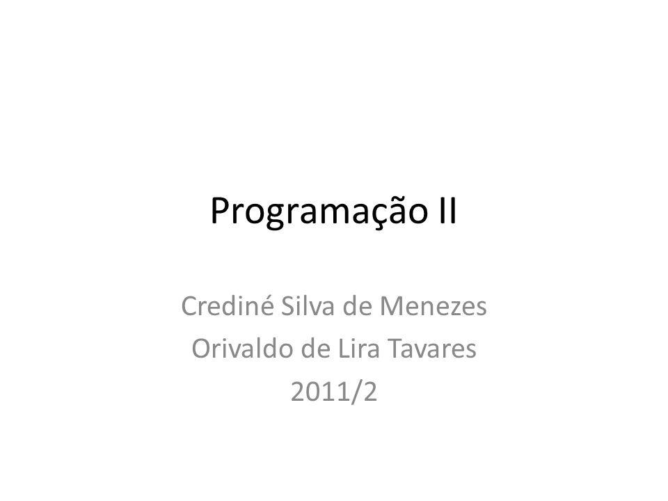 Programação II Crediné Silva de Menezes Orivaldo de Lira Tavares 2011/2