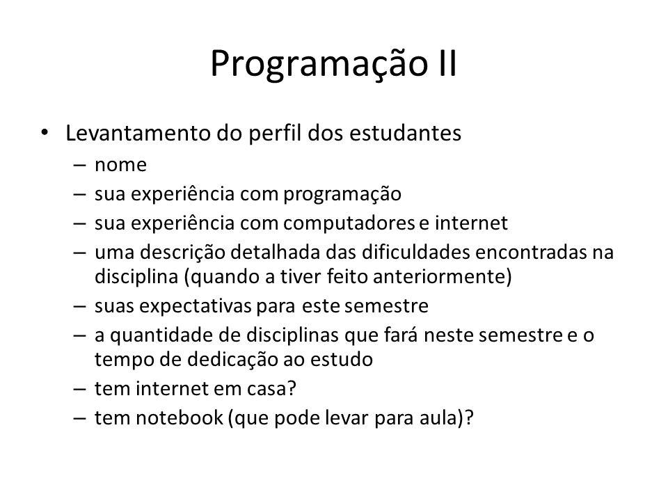 Programação II Levantamento do perfil dos estudantes – nome – sua experiência com programação – sua experiência com computadores e internet – uma desc