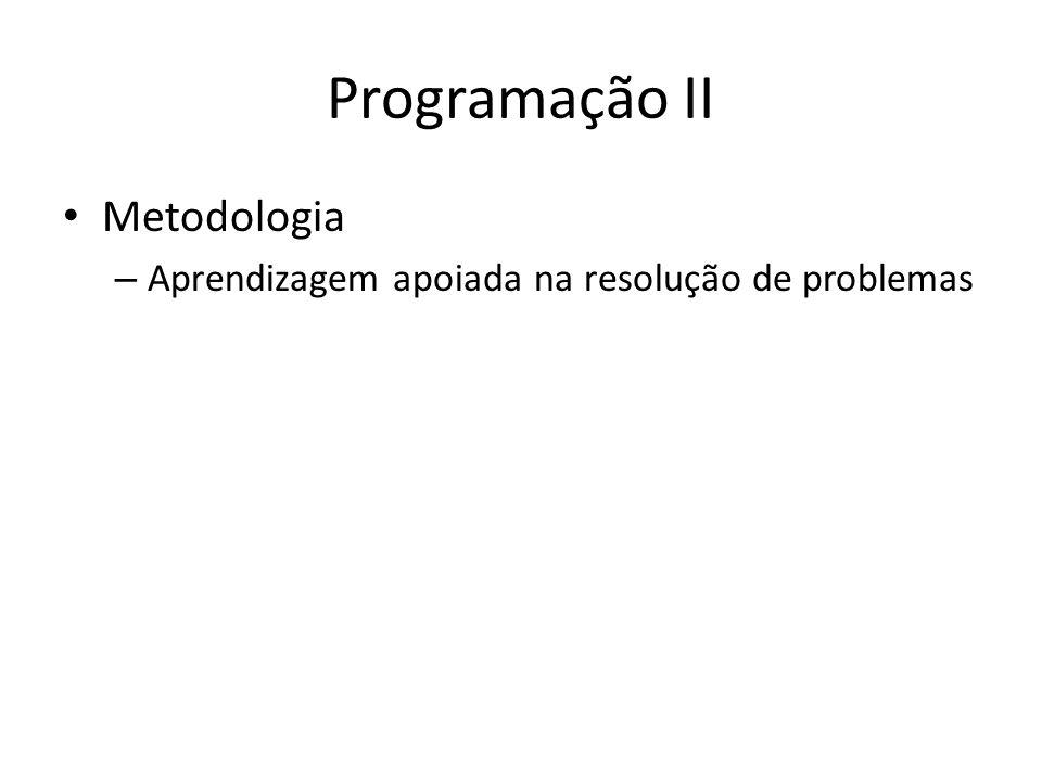 Programação II Metodologia – Aprendizagem apoiada na resolução de problemas
