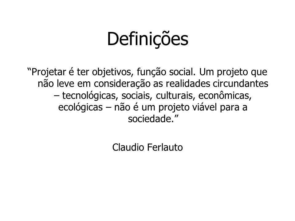 Definições Projetar é ter objetivos, função social. Um projeto que não leve em consideração as realidades circundantes – tecnológicas, sociais, cultur