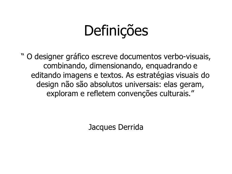 Definições O designer gráfico escreve documentos verbo-visuais, combinando, dimensionando, enquadrando e editando imagens e textos. As estratégias vis