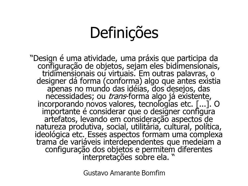 Definições Design é uma atividade, uma práxis que participa da configuração de objetos, sejam eles bidimensionais, tridimensionais ou virtuais. Em out