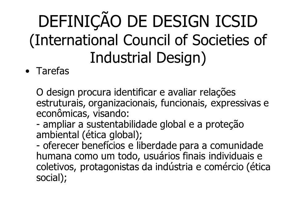 DEFINIÇÃO DE DESIGN ICSID (International Council of Societies of Industrial Design) Tarefas O design procura identificar e avaliar relações estruturai