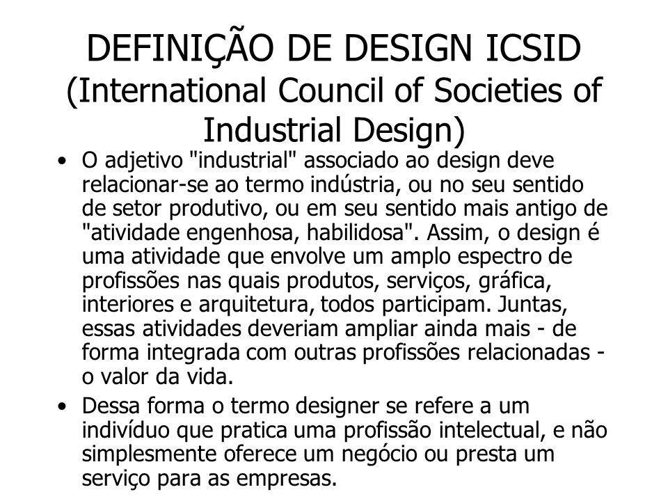 DEFINIÇÃO DE DESIGN ICSID (International Council of Societies of Industrial Design) O adjetivo