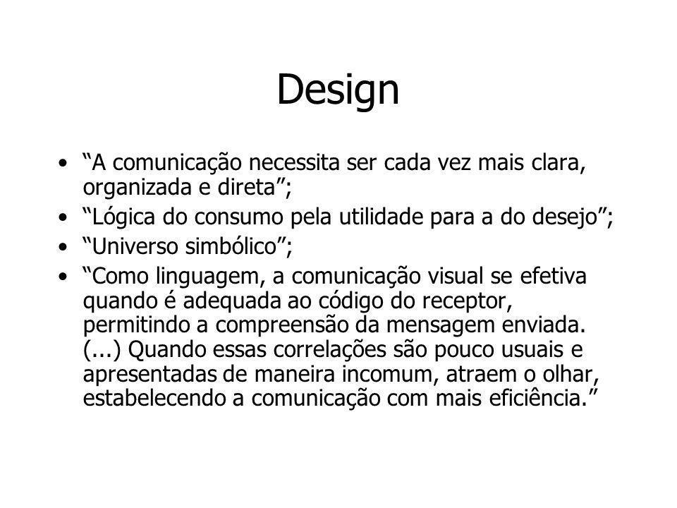 Design A comunicação necessita ser cada vez mais clara, organizada e direta; Lógica do consumo pela utilidade para a do desejo; Universo simbólico; Co